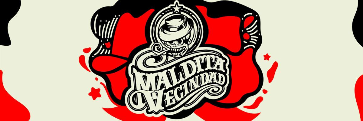 MALDITA VECINDAD