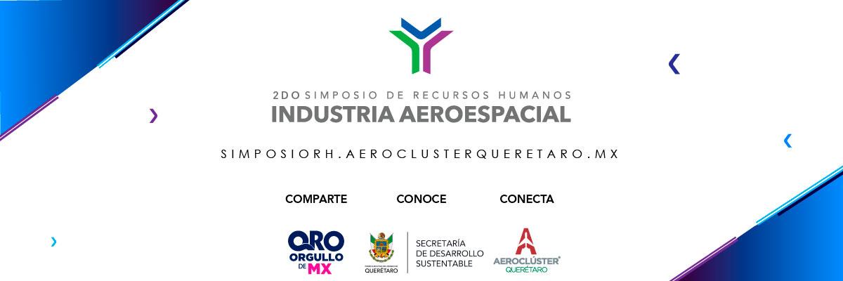 SIMPOSIO DE RECURSOS HUMANOS INDUSTRIA AEROESPACIAL / AEROCLÚSTER DE QUERÉTARO