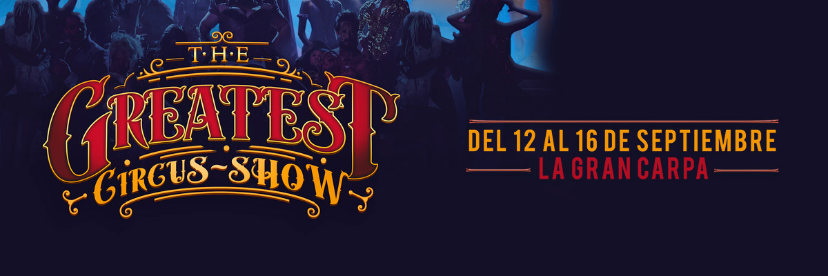 THE GREATEST CIRCUS SHOW - DONDE LA MAGIA SUCEDE