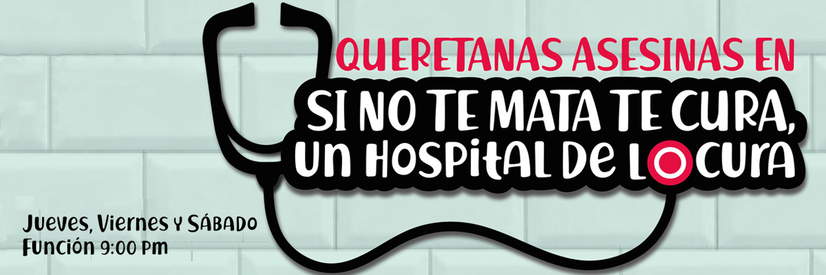 QUERETANAS ASESINAS, SI NO TE MATA TE CURA UN HOSPITAL DE LOCURA